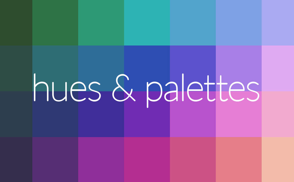 We like to create custom HUES & PALETTES for our projects